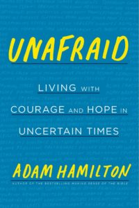 Unafraid Living with Courage and Hope in Uncertain Times by Adam Hamilton