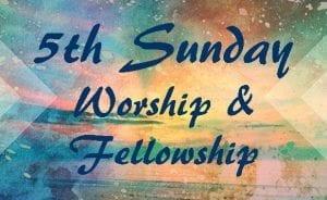 5th Sunday Worship and Fellowship